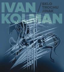 Ivan Kolman: Sklo trochu jinak
